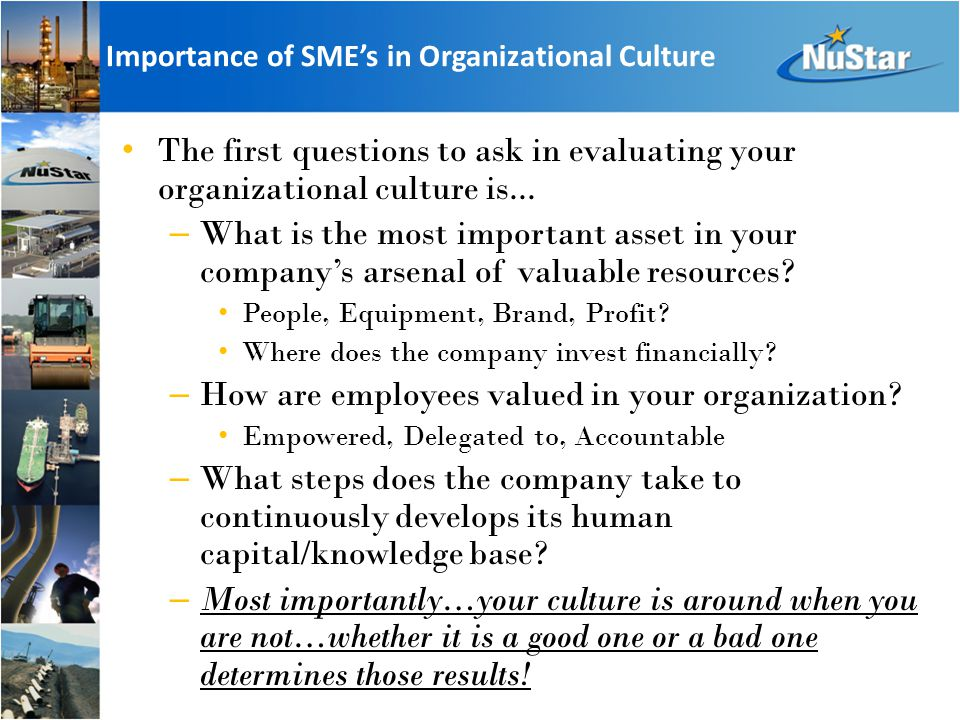 Importance of SME's in Organizational Culture The first questions to ask in evaluating your organizational culture is...