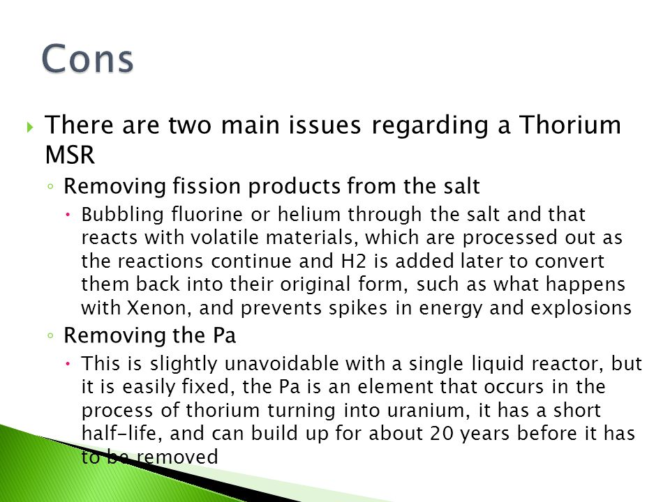  There are two main issues regarding a Thorium MSR ◦ Removing fission products from the salt  Bubbling fluorine or helium through the salt and that
