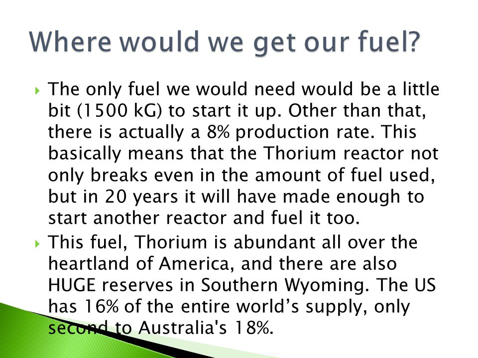  The only fuel we would need would be a little bit (1500 kG) to start it up. Other than that, there is actually a 8% production rate. This basically