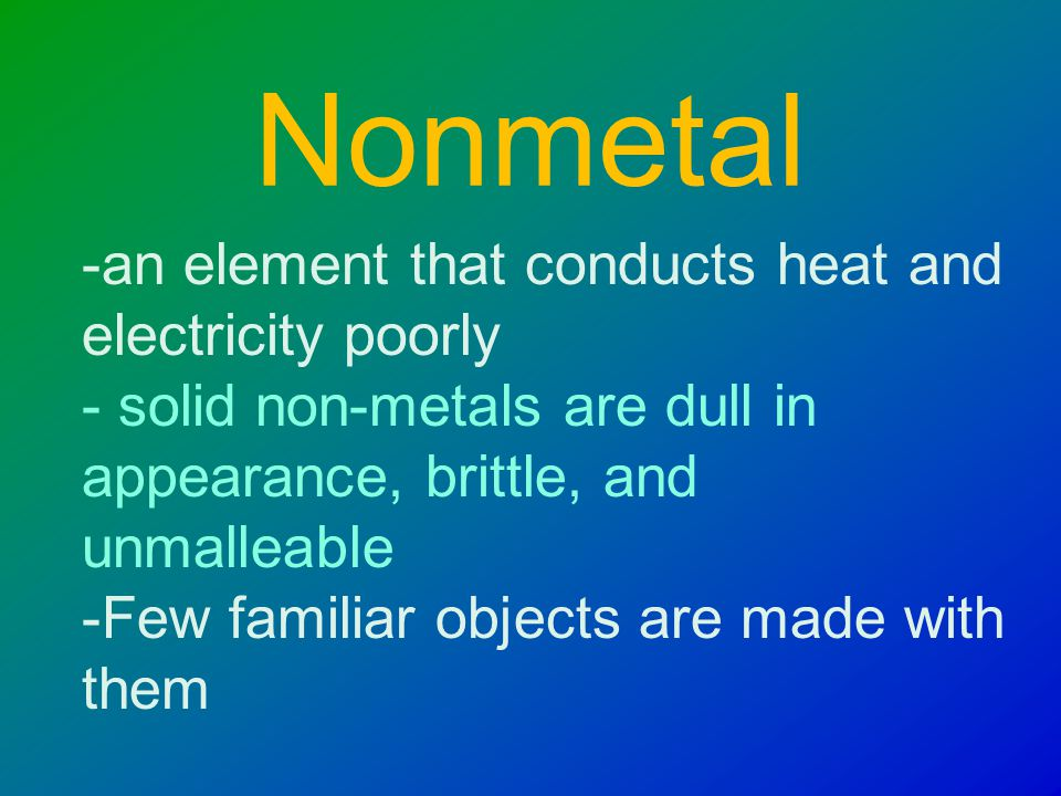 Metal -an element that is shiny and that conducts heat and electricity well.