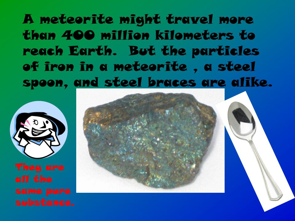 A meteorite might travel more than 400 million kilometers to reach Earth.