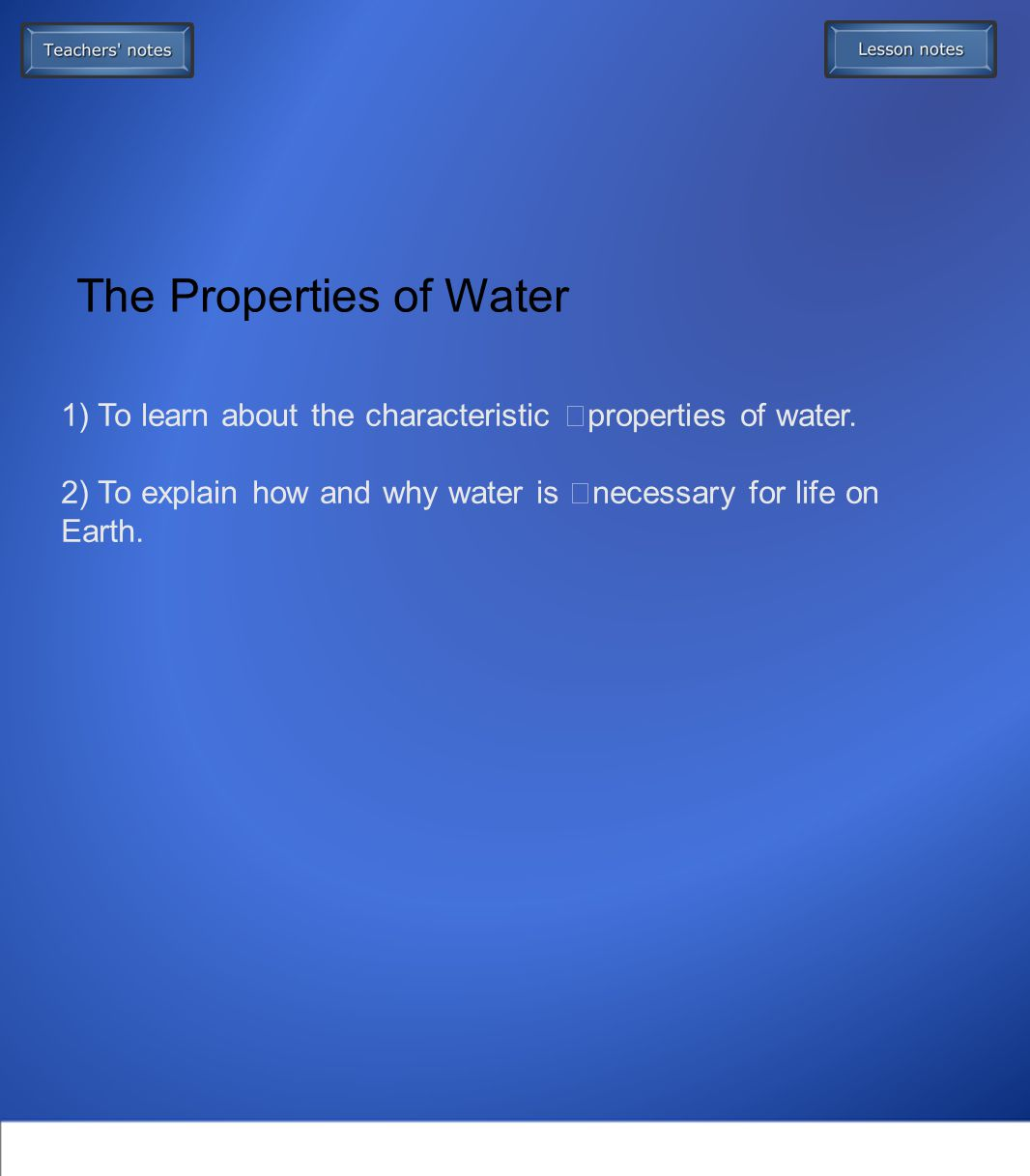 1) To learn about the characteristic properties of water.