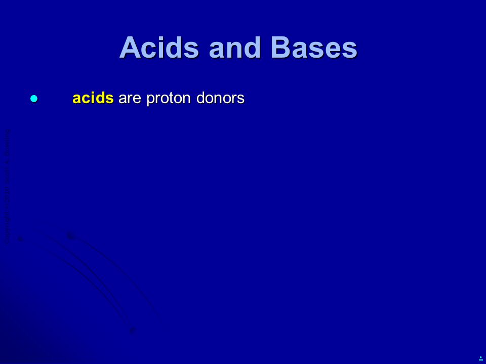 Copyright  2010 Scott A. Bowling. Acids and Bases acids are proton donors acids are proton donors