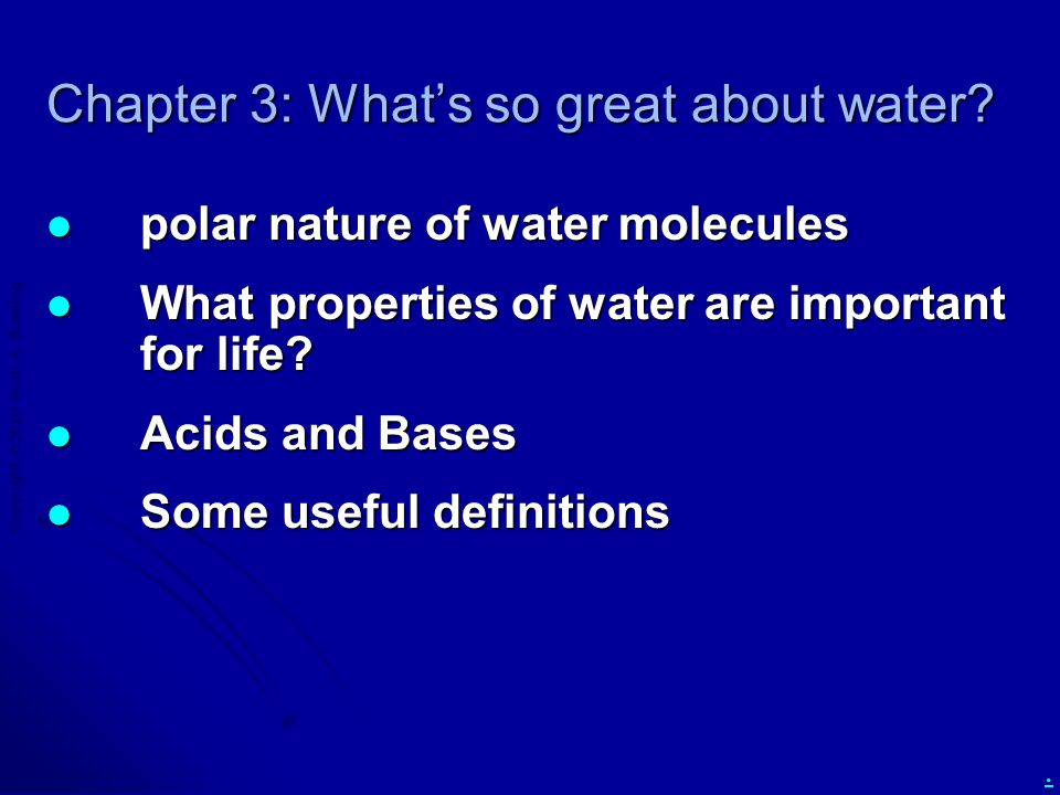Copyright  2010 Scott A. Bowling. Chapter 3: What's so great about water? polar nature of water molecules polar nature of water molecules What proper