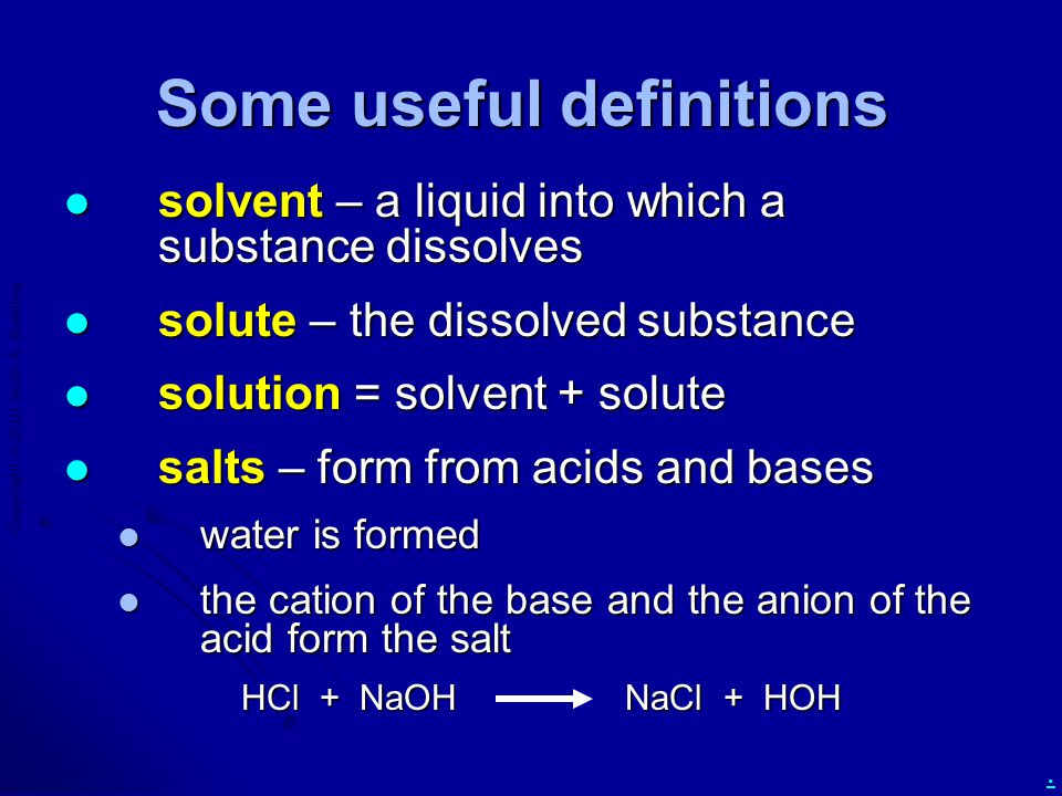 Copyright  2010 Scott A. Bowling. Some useful definitions solvent – a liquid into which a substance dissolves solvent – a liquid into which a substan