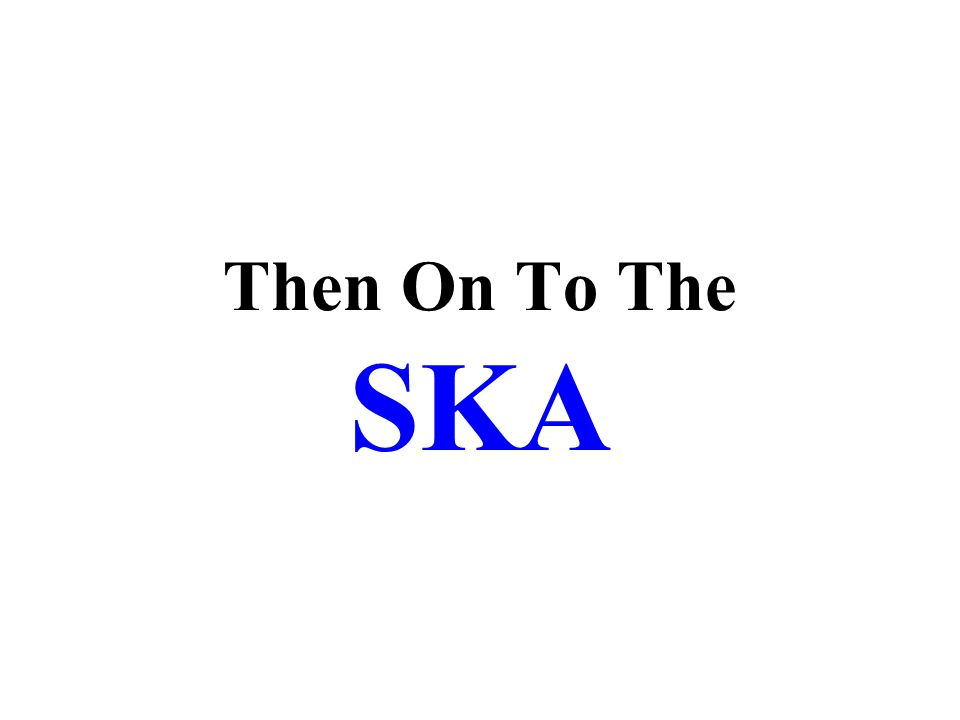 Then On To The SKA