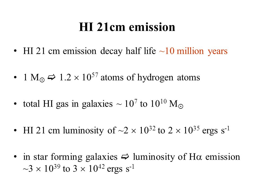 HI 21cm emission HI 21 cm emission decay half life ~10 million years 1 M   1.2  10 57 atoms of hydrogen atoms total HI gas in galaxies ~ 10 7 to 10