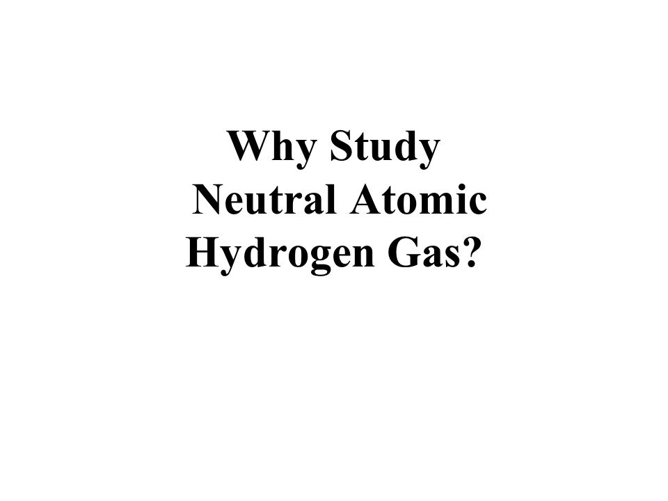 Why Study Neutral Atomic Hydrogen Gas? Because you can measure it!