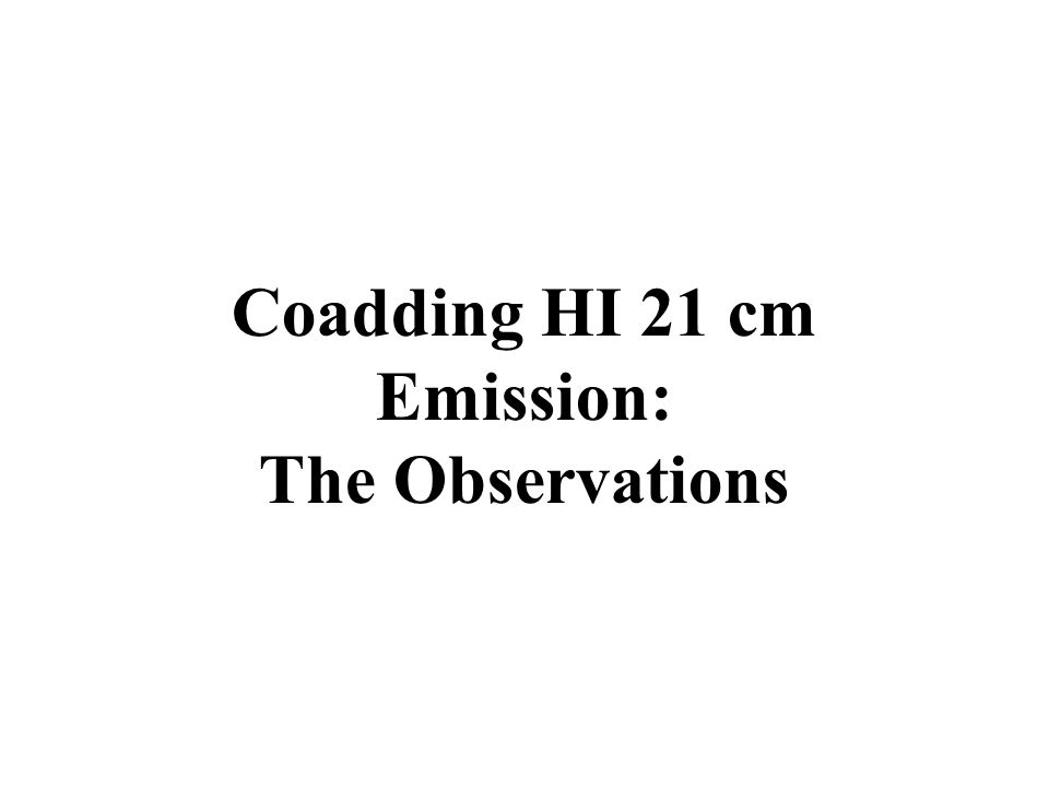 Coadding HI 21 cm Emission: The Observations