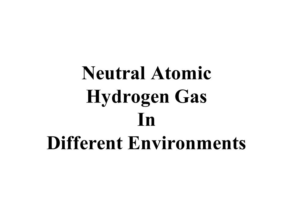 Neutral Atomic Hydrogen Gas In Different Environments