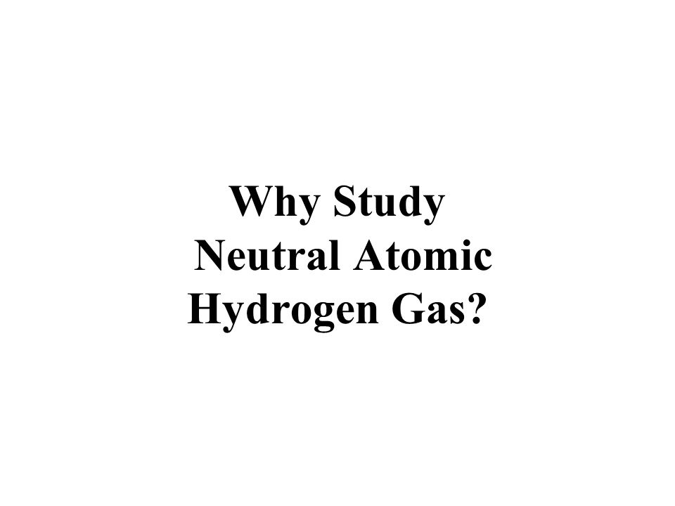 Why Study Neutral Atomic Hydrogen Gas?