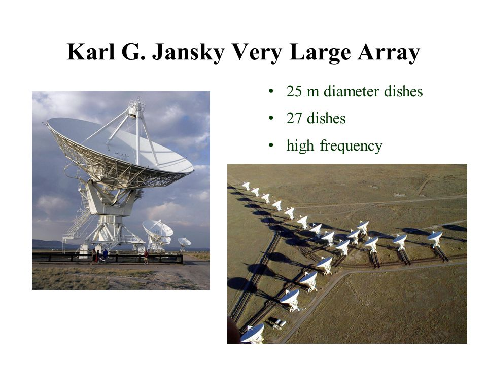 Karl G. Jansky Very Large Array 25 m diameter dishes 27 dishes high frequency