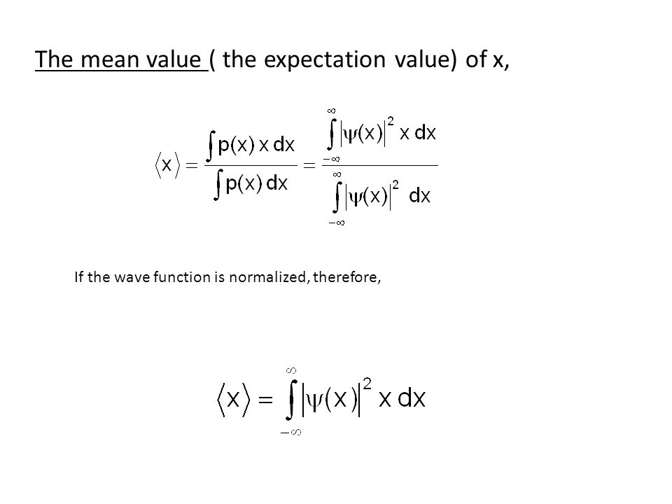 The mean value ( the expectation value) of x, If the wave function is normalized, therefore,