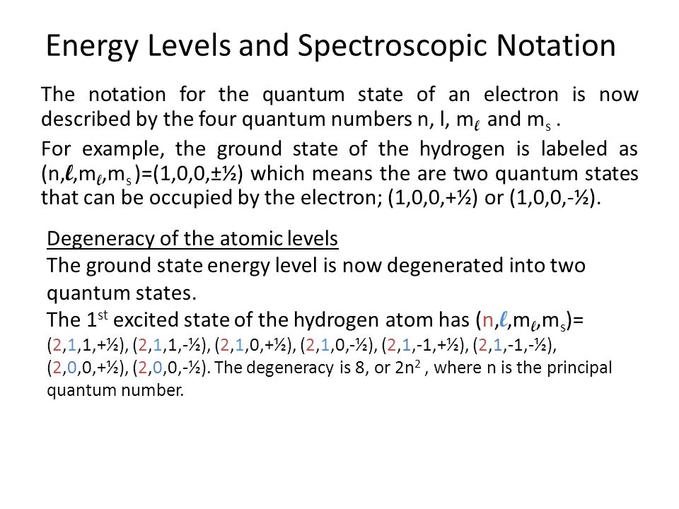 Energy Levels and Spectroscopic Notation The notation for the quantum state of an electron is now described by the four quantum numbers n, l, m l and