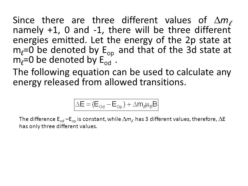 Since there are three different values of  m l namely +1, 0 and -1, there will be three different energies emitted. Let the energy of the 2p state at