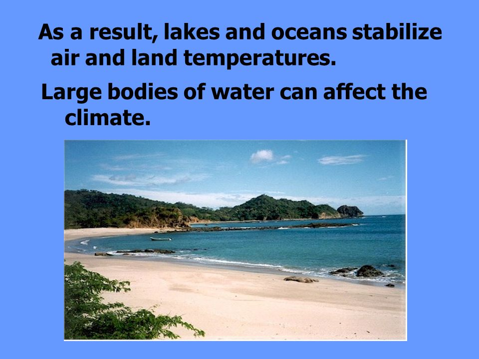 As a result, lakes and oceans stabilize air and land temperatures.
