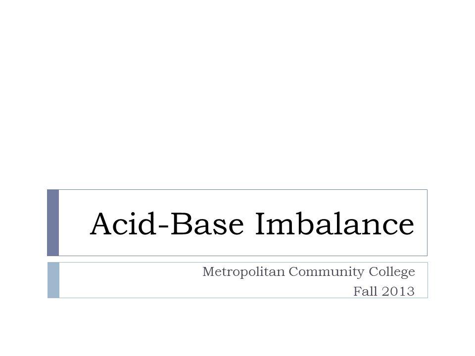 Acid-Base Imbalance Metropolitan Community College Fall 2013