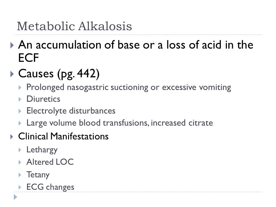 Metabolic Alkalosis  An accumulation of base or a loss of acid in the ECF  Causes (pg.