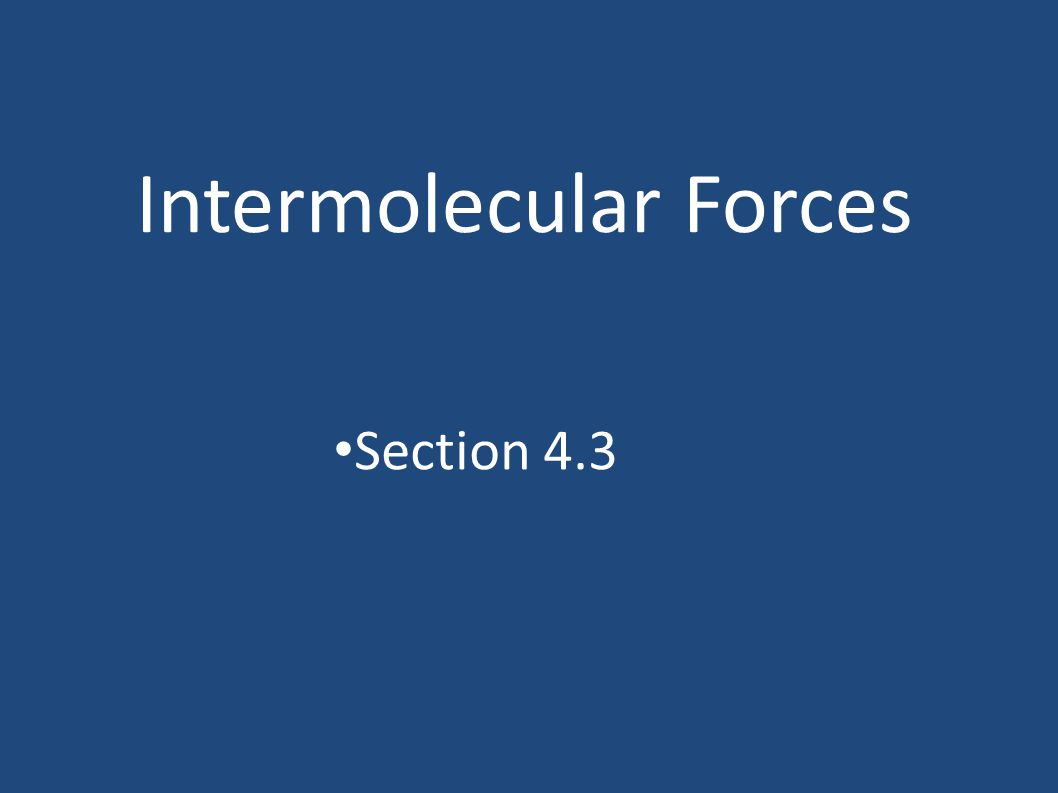Intermolecular Forces Section 4.3