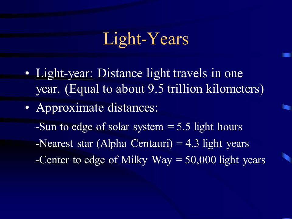 Light-Years Light-year: Distance light travels in one year.