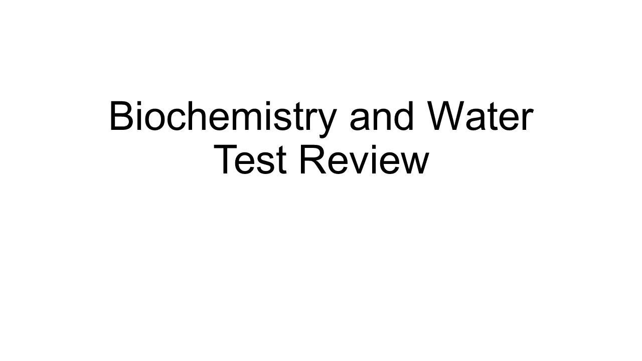 Biochemistry and Water Test Review