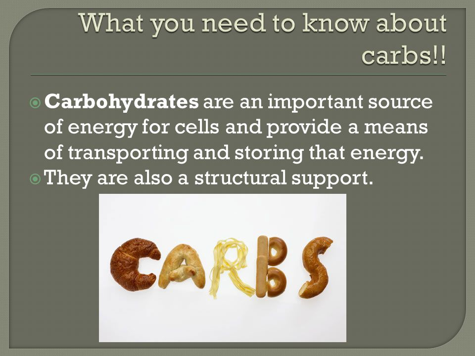  Carbohydrates are an important source of energy for cells and provide a means of transporting and storing that energy.