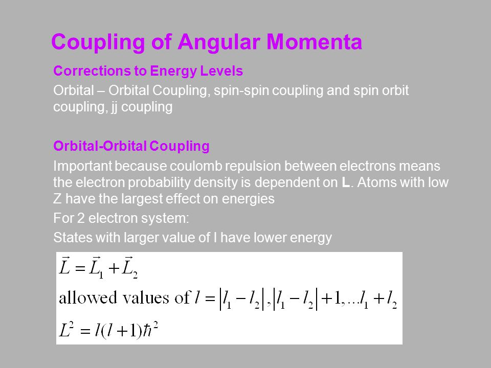 Coupling of Angular Momenta Spin-Spin Coupling Magnetic moment between electrons is weak, but for atoms with low Z values, the Pauli exclusion principle is important.