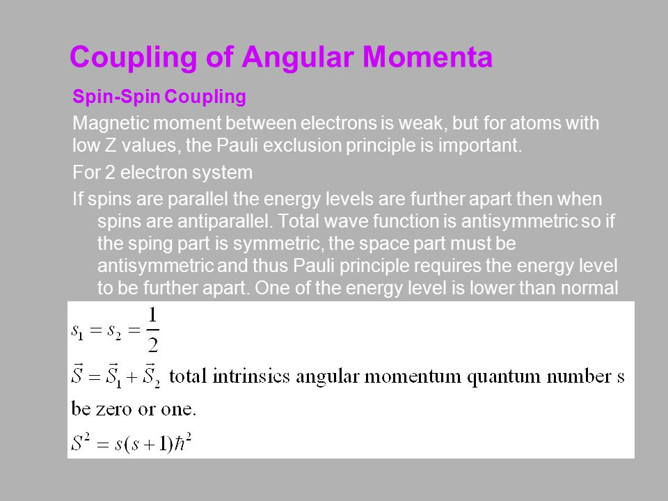 Coupling of Angular Momenta Spin-Orbit Coupling Much smaller effect on energy levels if Z is not very large.