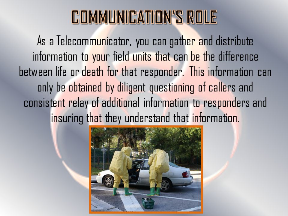 As a Telecommunicator, you can gather and distribute information to your field units that can be the difference between life or death for that responder.