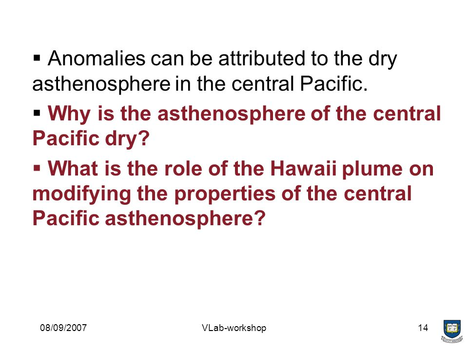 08/09/2007VLab-workshop14  Anomalies can be attributed to the dry asthenosphere in the central Pacific.