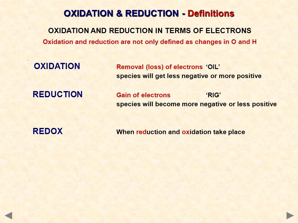 ... OXIDATION Removal (loss) of electrons'OIL' species will get less negative or more positive REDUCTION Gain of electrons'RIG' species will become mo