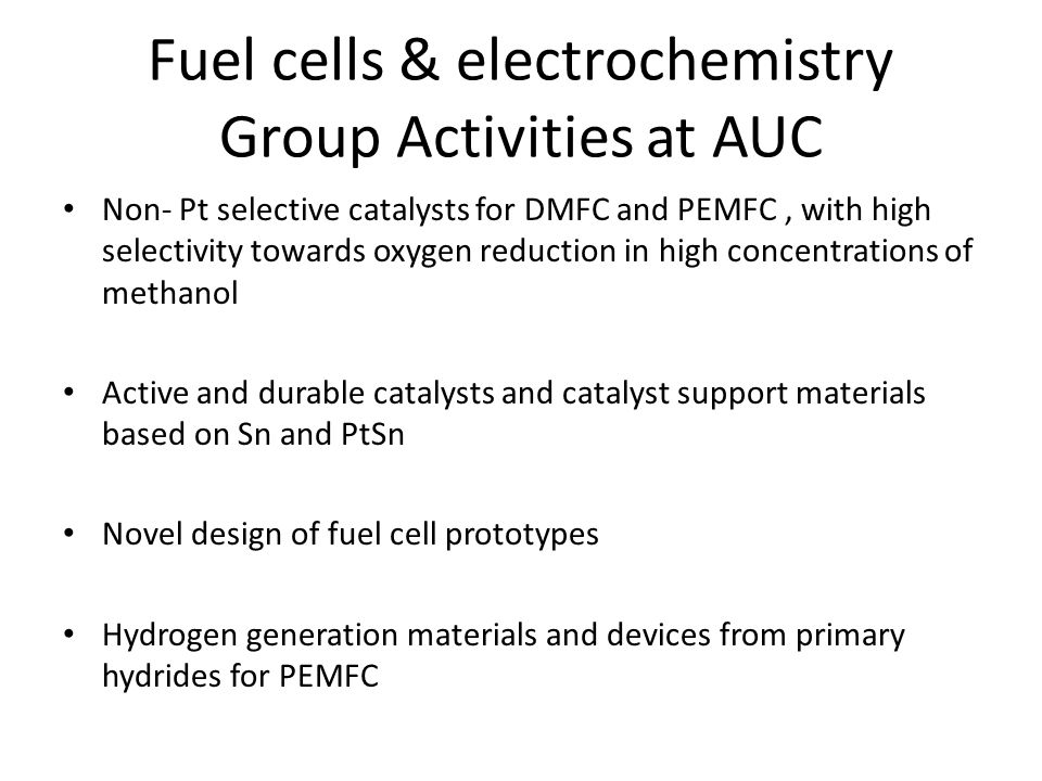 Fuel cells & electrochemistry Group Activities at AUC Non- Pt selective catalysts for DMFC and PEMFC, with high selectivity towards oxygen reduction i