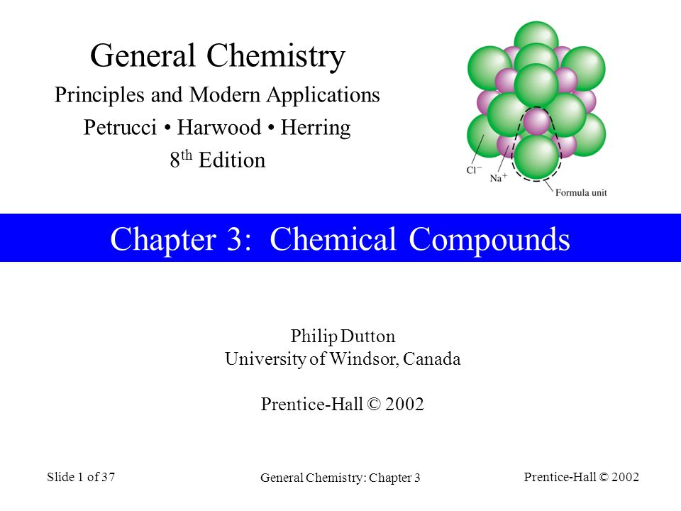 Prentice-Hall © 2002 General Chemistry: Chapter 3 Slide 1 of 37 Philip Dutton University of Windsor, Canada Prentice-Hall © 2002 Chapter 3: Chemical C