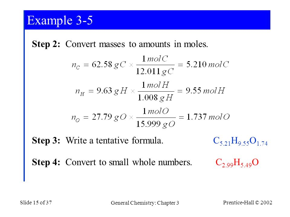 Prentice-Hall © 2002 General Chemistry: Chapter 3 Slide 15 of 37 Step 2: Convert masses to amounts in moles.