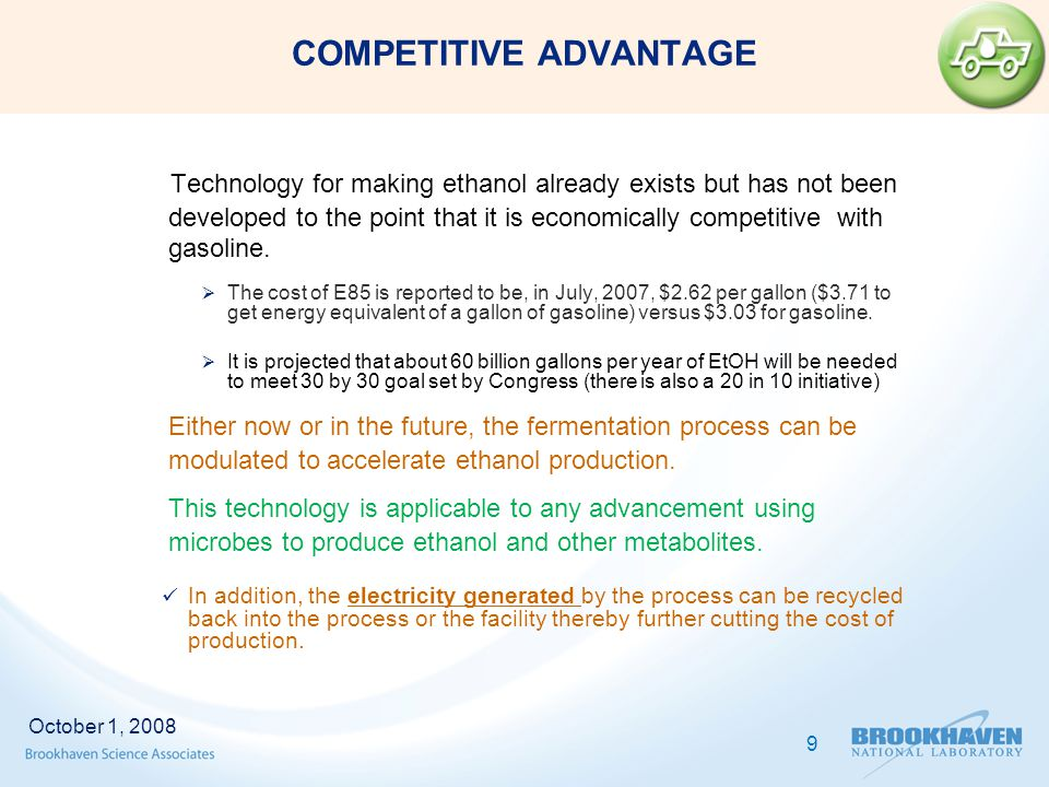 COMPETITIVE ADVANTAGE Technology for making ethanol already exists but has not been developed to the point that it is economically competitive with gasoline.
