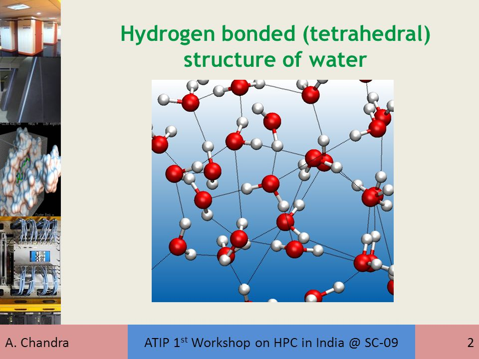 A. ChandraATIP 1 st Workshop on HPC in India @ SC-092 Hydrogen bonded (tetrahedral) structure of water