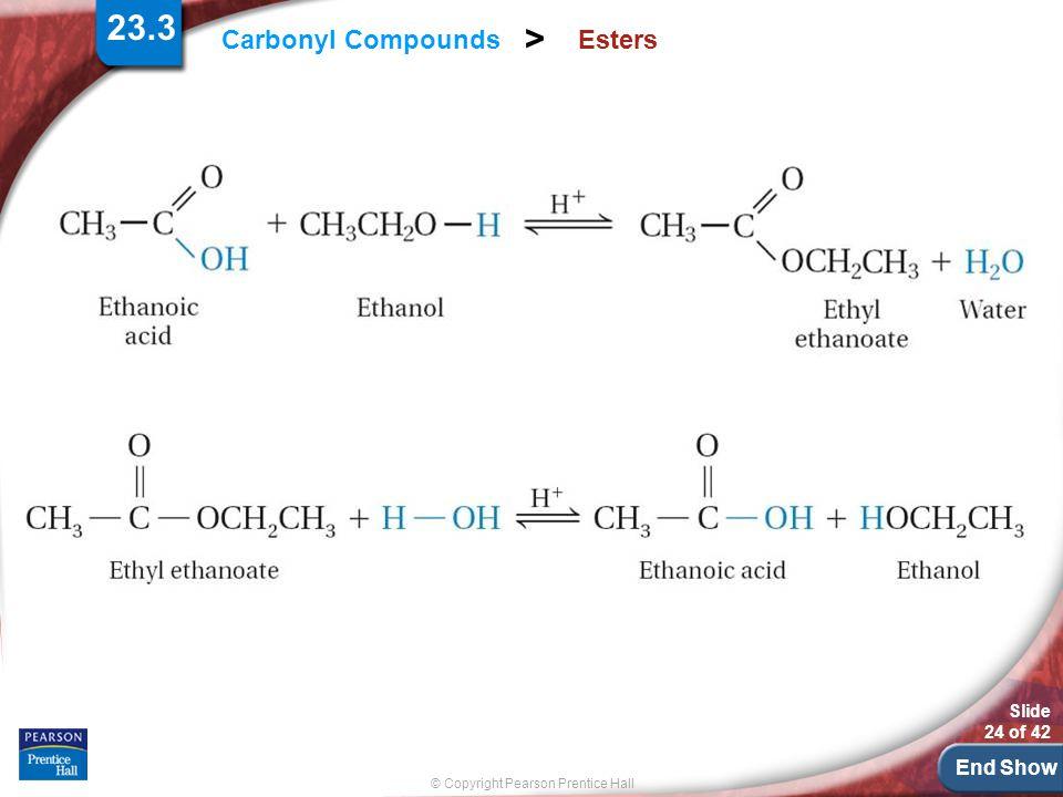 End Show Slide 24 of 42 © Copyright Pearson Prentice Hall Carbonyl Compounds > Esters 23.3