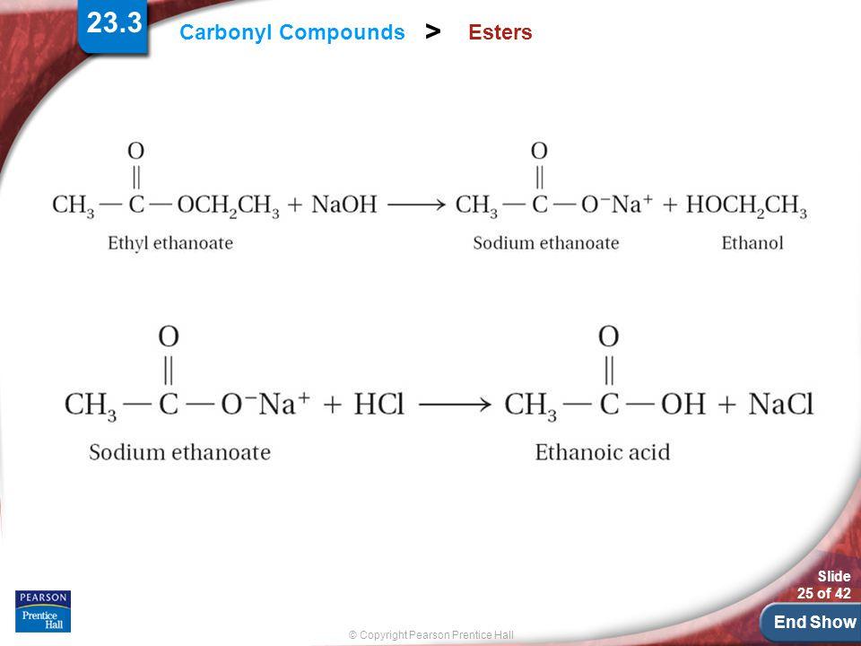 End Show Slide 25 of 42 © Copyright Pearson Prentice Hall Carbonyl Compounds > Esters 23.3