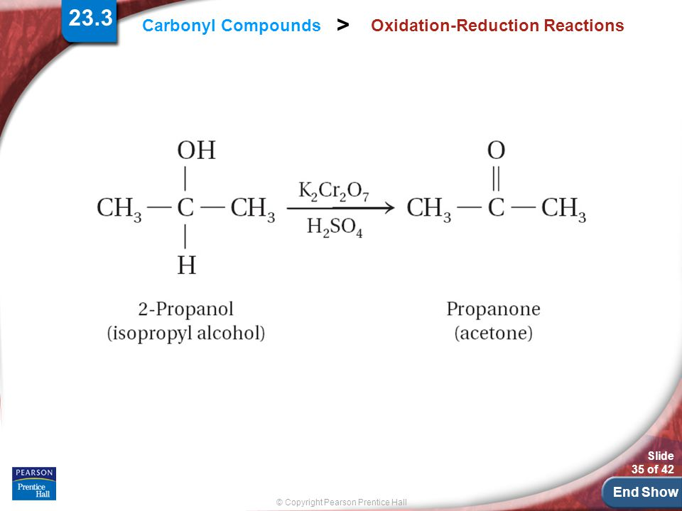 End Show Slide 35 of 42 © Copyright Pearson Prentice Hall Carbonyl Compounds > Oxidation-Reduction Reactions 23.3