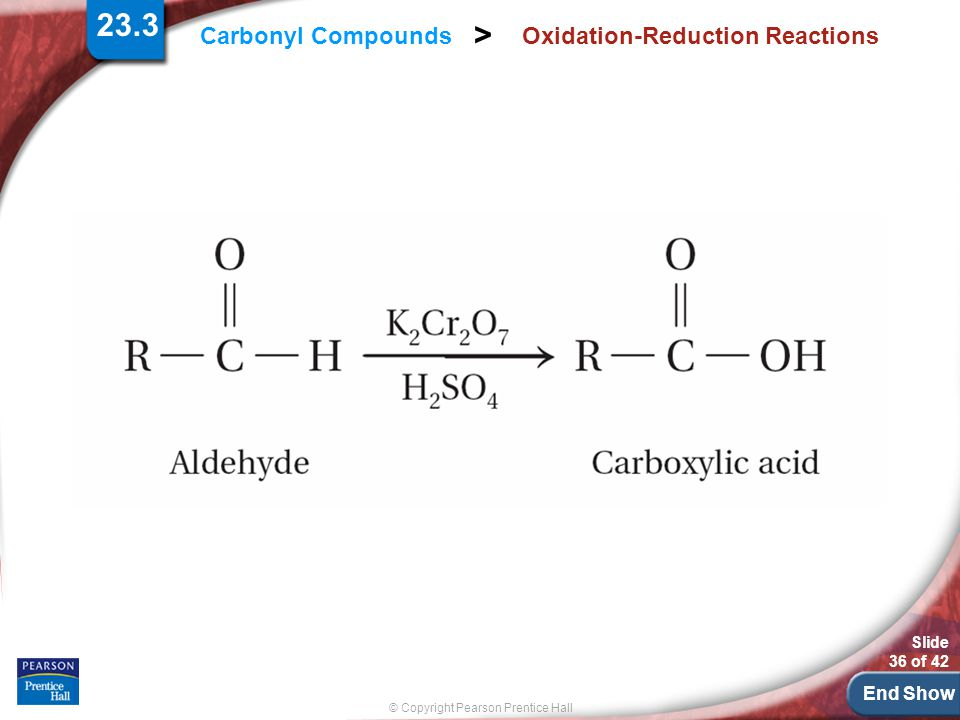 End Show Slide 36 of 42 © Copyright Pearson Prentice Hall Carbonyl Compounds > Oxidation-Reduction Reactions 23.3