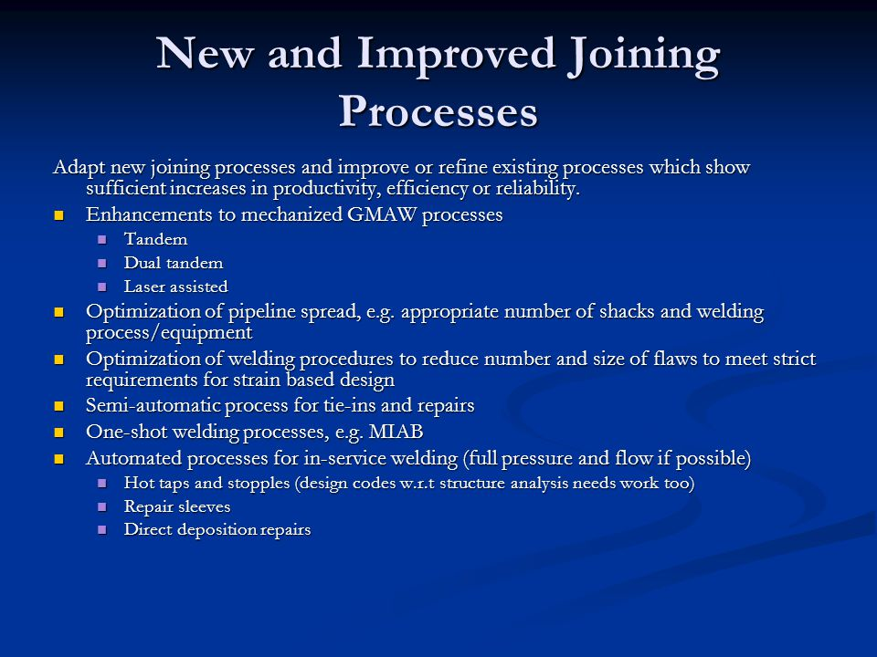 New and Improved Joining Processes Adapt new joining processes and improve or refine existing processes which show sufficient increases in productivity, efficiency or reliability.