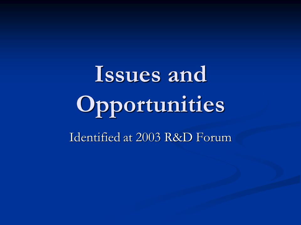 Issues and Opportunities Identified at 2003 R&D Forum