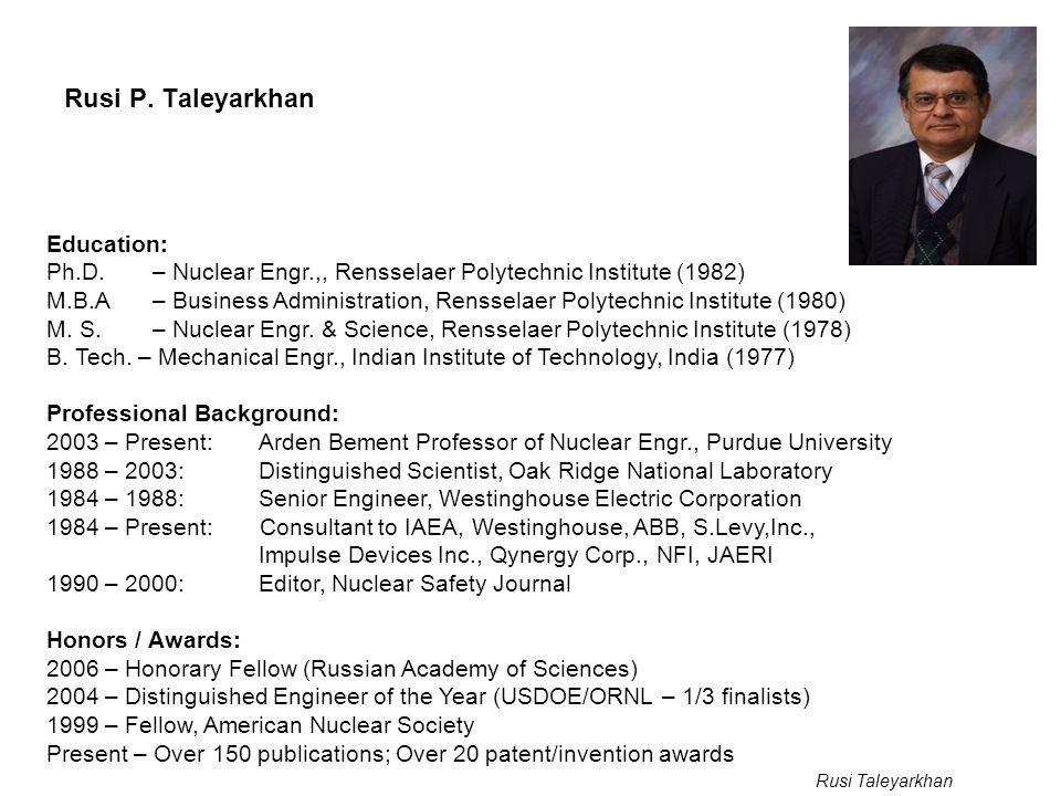 Rusi Taleyarkhan Rusi P.Taleyarkhan Education: Ph.D.