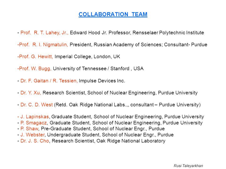 Rusi Taleyarkhan COLLABORATION TEAM - Prof.R. T. Lahey, Jr., Edward Hood Jr.