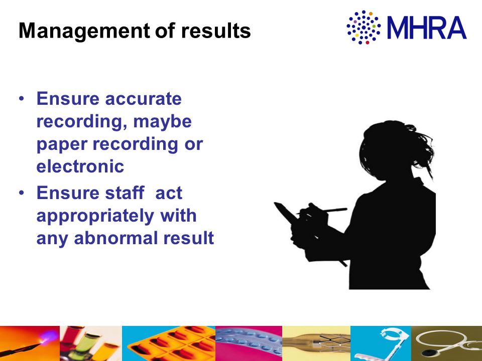 Management of results Ensure accurate recording, maybe paper recording or electronic Ensure staff act appropriately with any abnormal result