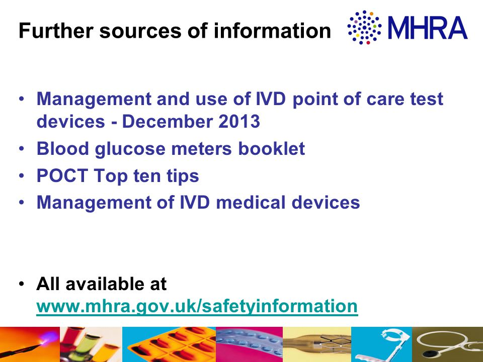 Further sources of information Management and use of IVD point of care test devices - December 2013 Blood glucose meters booklet POCT Top ten tips Man