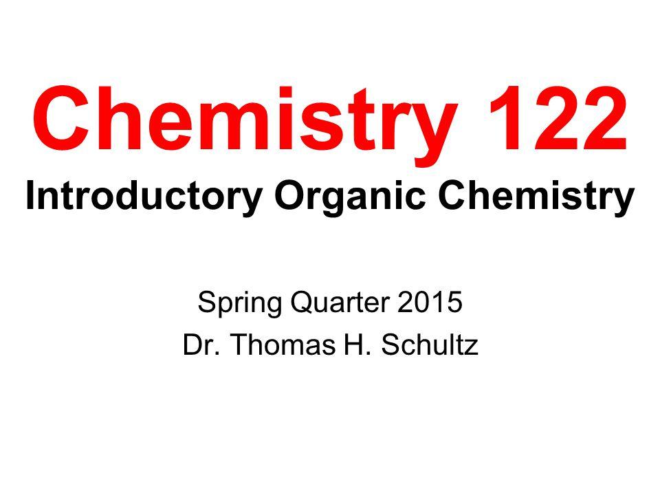 Chemistry 122 Introductory Organic Chemistry Spring Quarter 2015 Dr. Thomas H. Schultz