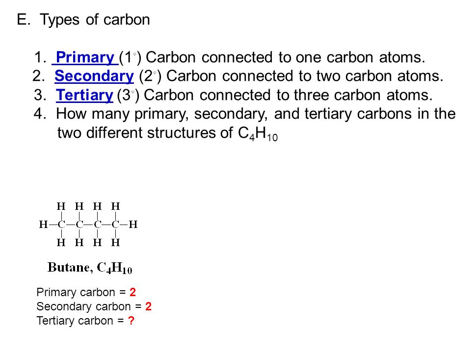 E. Types of carbon 1. Primary (1 ◦ ) Carbon connected to one carbon atoms.