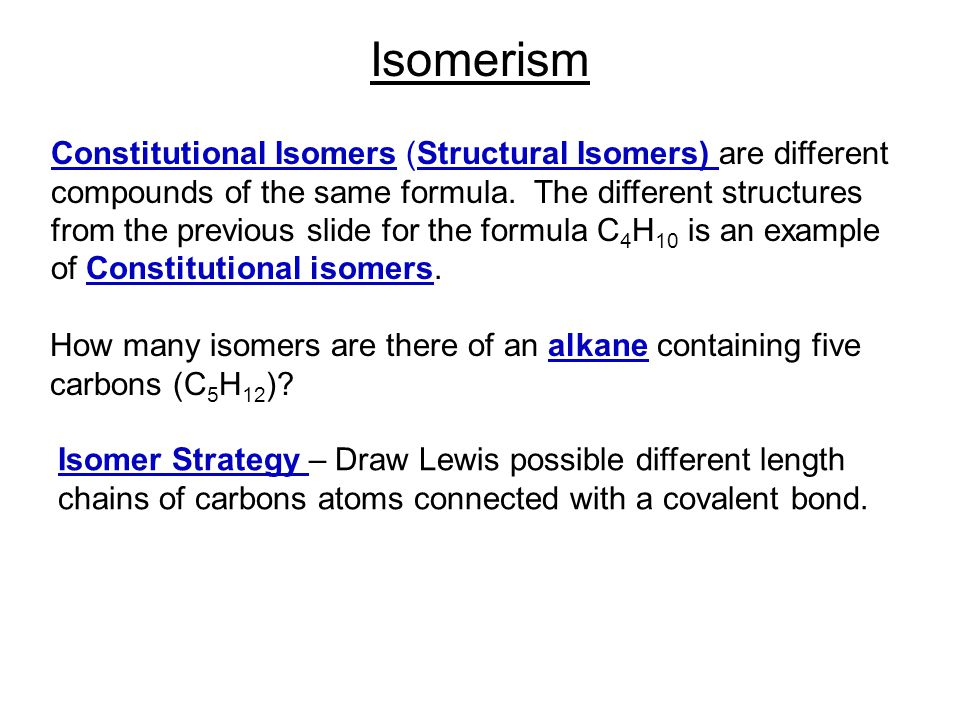 Constitutional Isomers (Structural Isomers) are different compounds of the same formula. The different structures from the previous slide for the form