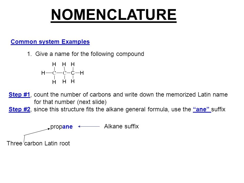 NOMENCLATURE Common system Examples 1. Give a name for the following compound Step #1, count the number of carbons and write down the memorized Latin